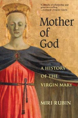 Mother of God: A History of the Virgin Mary 9780300164329