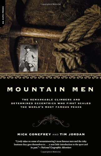 Mountain Men: A History of the Remarkable Climbers and Determined Eccentrics Who First Scaled the World's Most Famous Peaks 9780306812262