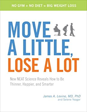 Move a Little, Lose a Lot: New NEAT Science Reveals How to Be Thinner, Happier, and Smarter 9780307408549