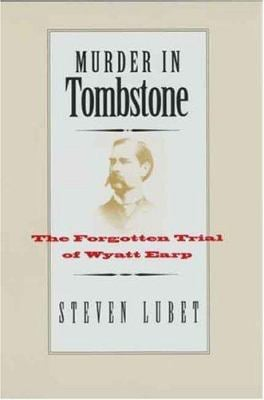 Murder in Tombstone: The Forgotten Trial of Wyatt Earp 9780300104264