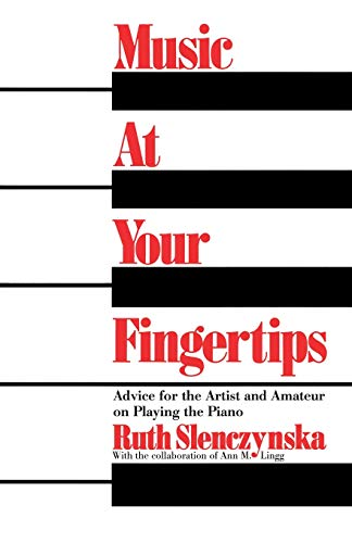 Music at Your Fingertips: Advice for the Artist and Amateur on Playing the Piano 9780306800344