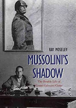 Mussolinis Shadow: The Double Life of Count Galeazzo Ciano