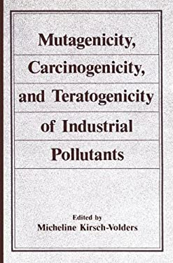 Mutagenicity, Carcinogenicity, and Teratogenicity of Industrial Pollutants 9780306411489