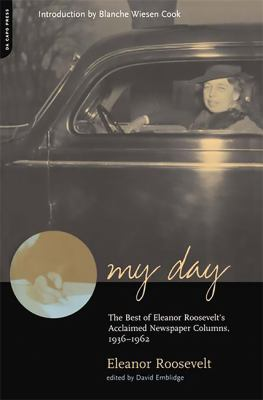 My Day: The Best of Eleanor Roosevelt's Acclaimed Newspaper Columns, 1936-1962 9780306810107