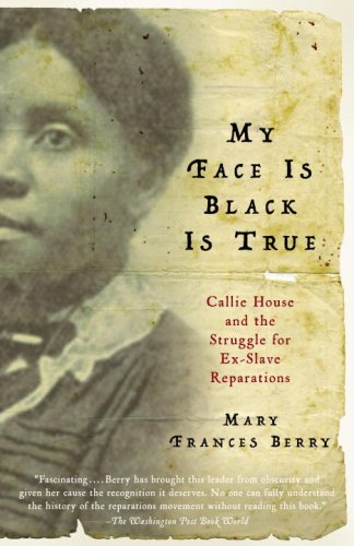My Face Is Black Is True: Callie House and the Struggle for Ex-Slave Reparations 9780307277053