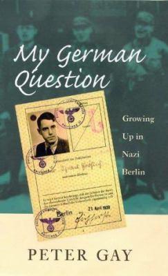My German Question: Growing Up in Nazi Berlin 9780300076707