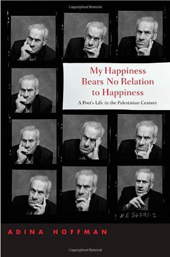 My Happiness Bears No Relation to Happiness: A Poet's Life in the Palestinian Century