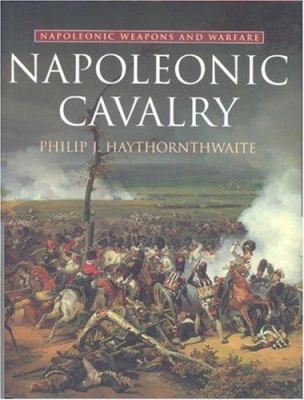 Napoleonic Cavalry: Napoleonic Weapons and Warfare 9780304355082