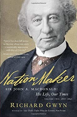 Nation Maker: Sir John A. MacDonald: His Life, Our Times 9780307356444