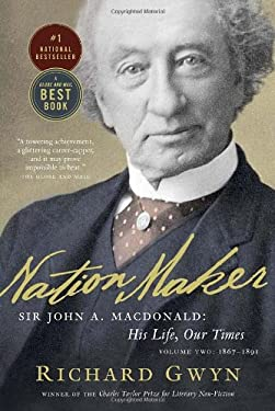 Nation Maker: Sir John A. MacDonald: His Life, Our Times 9780307356451
