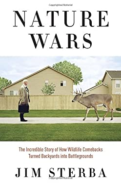 Nature Wars: The Incredible Story of How Wildlife Comebacks Turned Backyards Into Battlegrounds 9780307341969