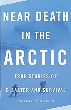 Near Death in the Arctic: True Stories of Disaster and Survival