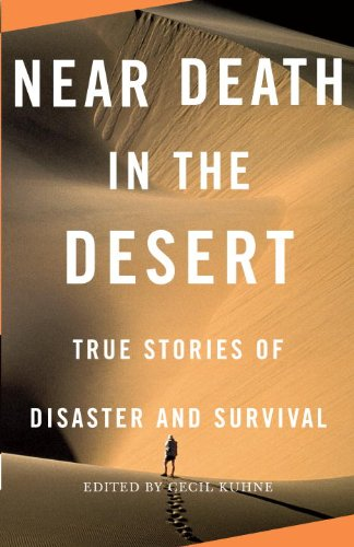 Near Death in the Desert: True Stories of Disaster and Survival 9780307279361
