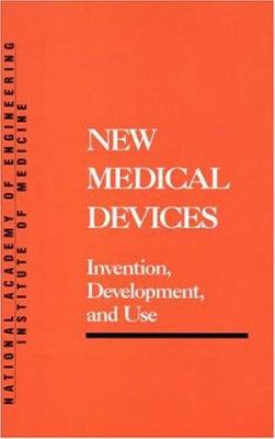 New Medical Devices: Invention, Development and Use 9780309038461