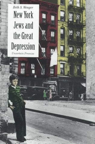 New York Jews and the Great Depression: Uncertain Promise 9780300062656