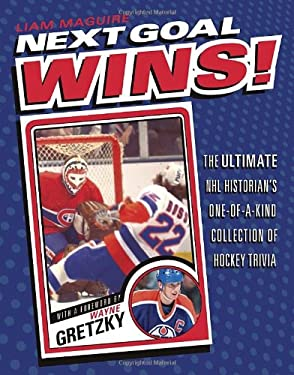 Next Goal Wins!: The Ultimate NHL Historian's One-Of-A-Kind Collection of Hockey Trivia 9780307363404