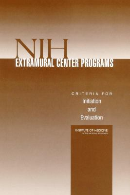 Nih Extramural Center Programs: Criteria for Initiation and Evaluation 9780309091527