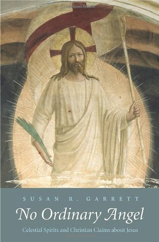No Ordinary Angel: Celestial Spirits and Christian Claims about Jesus 9780300140958