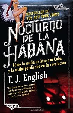 Nocturno de la Habana: Como la Mafia Se Hizo Con Cuba y la Acabo Perdiendo en la Revolucion 9780307741738