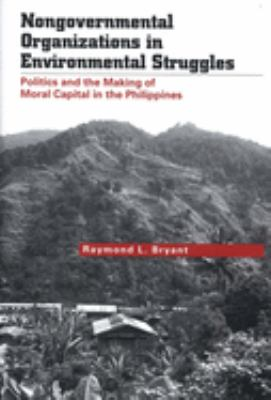Nongovernmental Organizations in Environmental Struggles: Politics and the Making of Moral Capital in the Philippines 9780300106596
