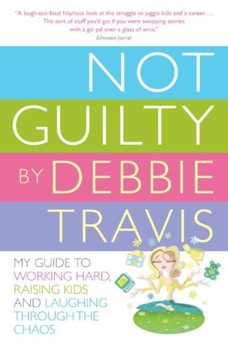 Not Guilty: My Guide to Working Hard, Raising Kids and Laughing Through the Chaos 9780307357236