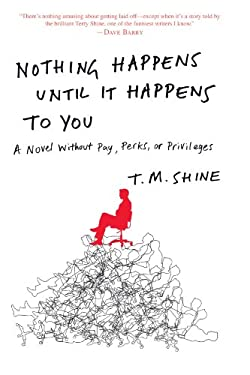 Nothing Happens Until It Happens to You: A Novel Without Pay, Perks, or Privileges 9780307589866