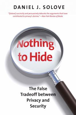 Nothing to Hide: The False Tradeoff Between Privacy and Security 9780300172331