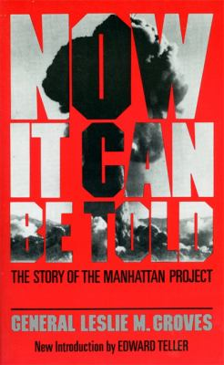Now It Can Be Told: The Story of the Manhatten Project 9780306801891