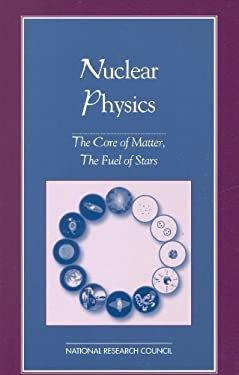 Nuclear Physics: The Core of Matter, the Fuel of Stars 9780309062763