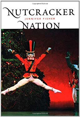 Nutcracker Nation: How an Old World Ballet Became a Christmas Tradition in the New World 9780300097467