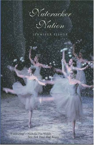 Nutcracker Nation: How an Old World Ballet Became a Christmas Tradition in the New World 9780300105995