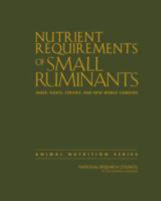Nutrient Requirements of Small Ruminants: Sheep, Goats, Cervids, and New World Camelids 9780309102131