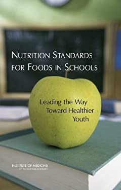 Nutrition Standards for Foods in Schools: Leading the Way Toward Healthier Youth 9780309103831