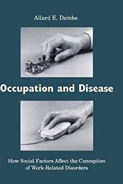 Occupation and Disease: How Social Factors Affect the Conception of Work-Related Disorders 9780300064360