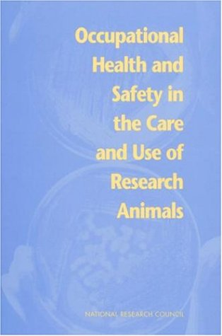 Occupational Health and Safety in the Care and Use of Research Animals 9780309052993