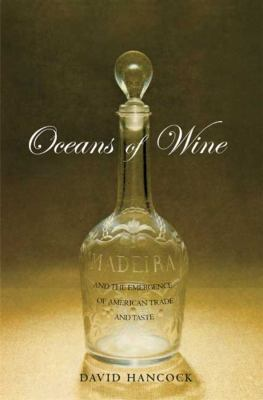 Oceans of Wine: Madeira and the Emergence of American Trade and Taste 9780300136050