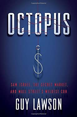 Octopus: Sam Israel, the Secret Market, and Wall Street's Wildest Con 9780307716071