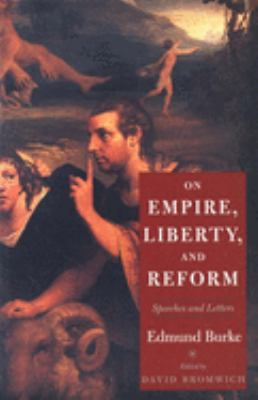 On Empire, Liberty, and Reform: Speeches and Letters 9780300081473