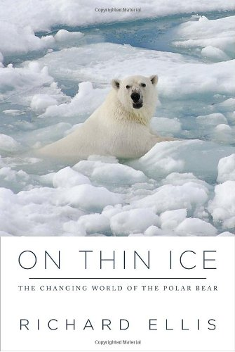 On Thin Ice: The Changing World of the Polar Bear 9780307270597