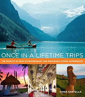 Once in a Lifetime Trips: The World's 50 Most Extraordinary and Memorable Travel Experiences 9780307406927