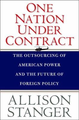 One Nation Under Contract: The Outsourcing of American Power and the Future of Foreign Policy 9780300152654