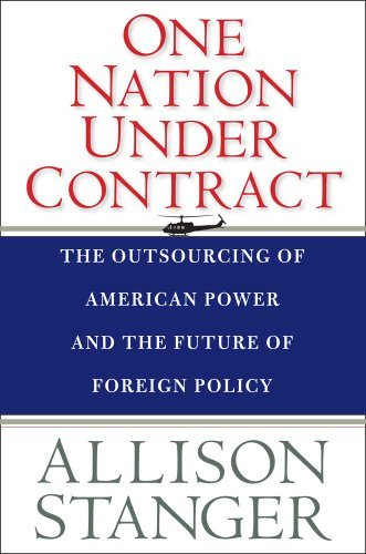 One Nation Under Contract: The Outsourcing of American Power and the Future of Foreign Policy 9780300168327