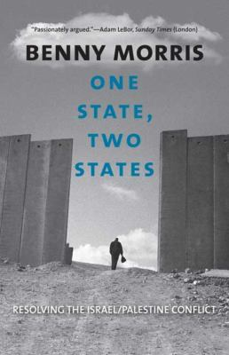 One State, Two States: Resolving the Israel/Palestine Conflict 9780300164442