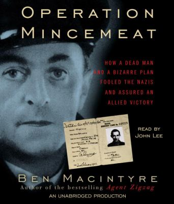 Operation Mincemeat: How a Dead Man and a Bizarre Plan Fooled the Nazis and Assured an Allied Victory 9780307735690