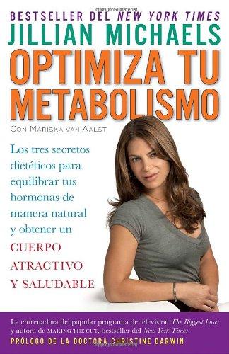 Optimiza Tu Metabolismo: Los Tres Secretos Dieteticos Para Equilibrar Tus Hormonas de Manera Natural y Obtener un Cuerpo Atractivo y Saludable 9780307476517