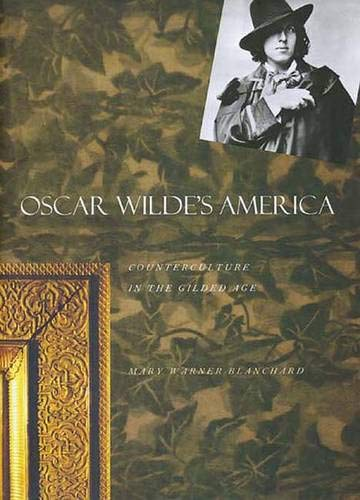 Oscar Wilde's America: Counterculture in the Gilded Age 9780300074604