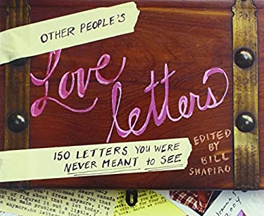 Other People's Love Letters: 150 Letters You Were Never Meant to See 9780307382641