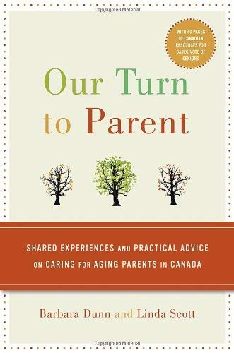 Our Turn to Parent: Shared Experiences and Practical Advice on Caring for Aging Parents in Canada 9780307357137