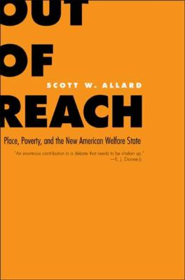Out of Reach: Place, Poverty, and the New American Welfare State 9780300120356