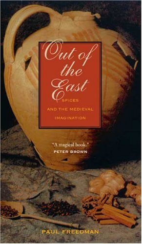 Out of the East: Spices and the Medieval Imagination 9780300151350